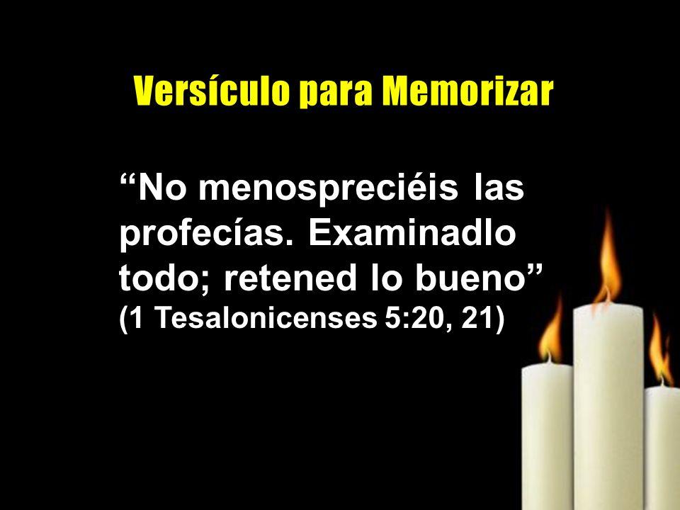 No menospreciéis las profecías. Examinadlo todo; retened lo bueno (1 Tesalonicenses 5:20, 21) V e r s í c u l o p a r a M e m o r i z a r
