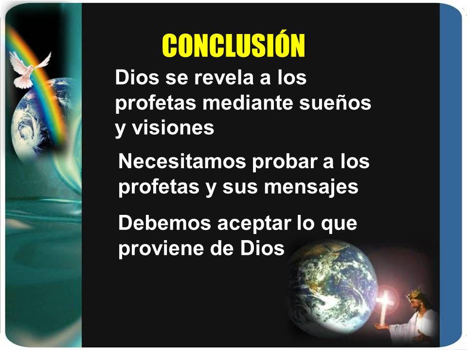 CONCLUSIÓN Necesitamos probar a los profetas y sus mensajes Dios se revela a los profetas mediante sueños y visiones Debemos aceptar lo que proviene d