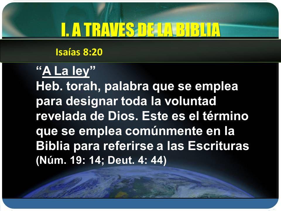 I. A TRAVES DE LA BIBLIA A La ley Heb. torah, palabra que se emplea para designar toda la voluntad revelada de Dios. Este es el término que se emplea