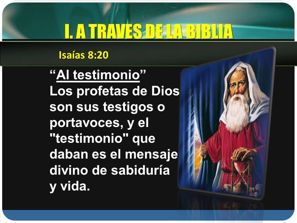 I. A TRAVES DE LA BIBLIA Al testimonio Los profetas de Dios son sus testigos o portavoces, y el