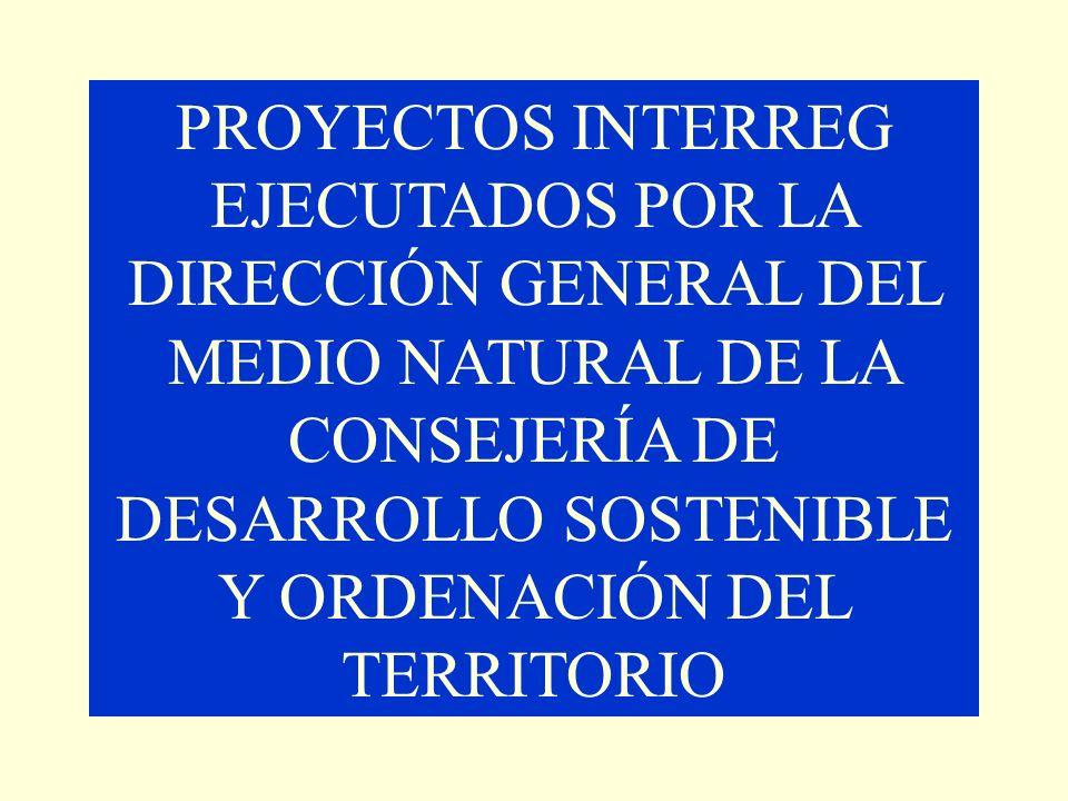 PROYECTOS INTERREG EJECUTADOS POR LA DIRECCIÓN GENERAL DEL MEDIO NATURAL DE LA CONSEJERÍA DE DESARROLLO SOSTENIBLE Y ORDENACIÓN DEL TERRITORIO