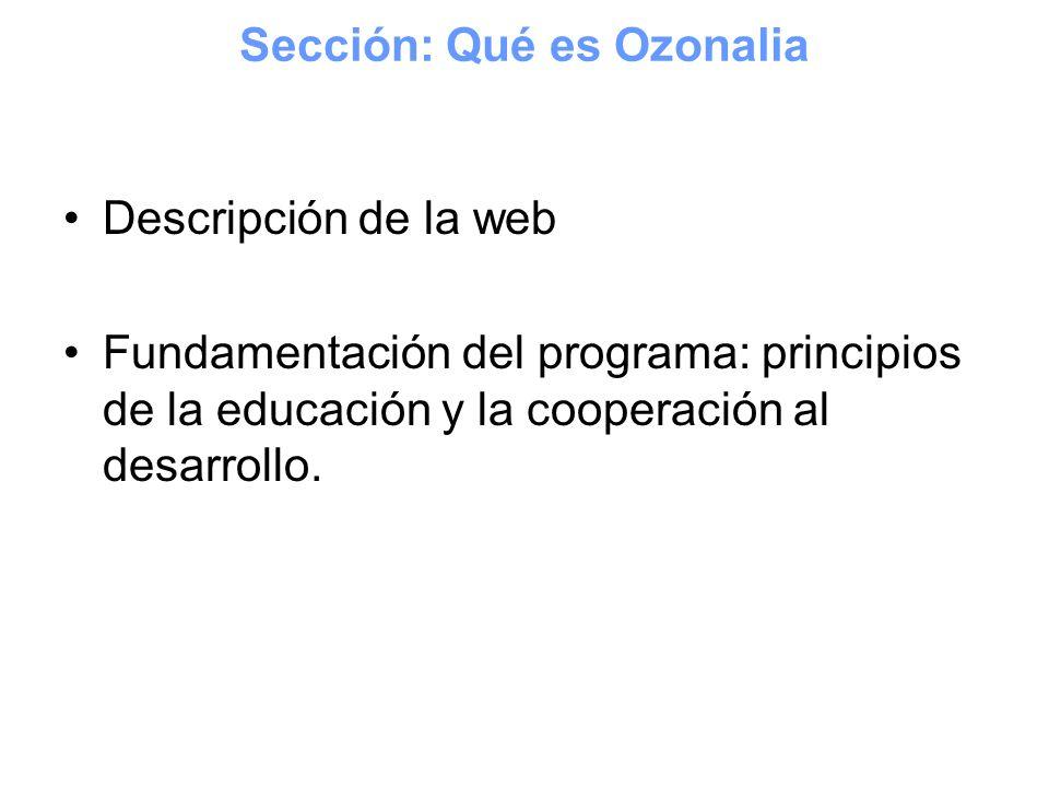 Descripción de la web Fundamentación del programa: principios de la educación y la cooperación al desarrollo. Sección: Qué es Ozonalia