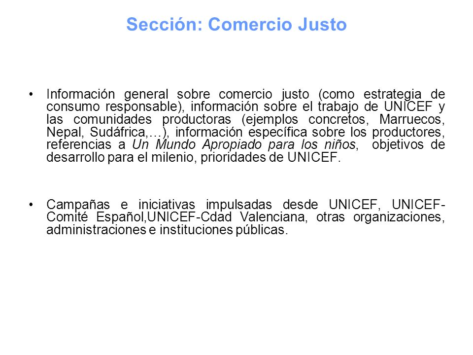 Información general sobre comercio justo (como estrategia de consumo responsable), información sobre el trabajo de UNICEF y las comunidades productora