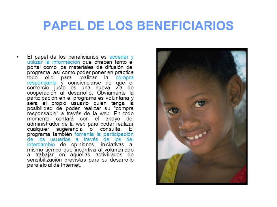 PAPEL DE LOS BENEFICIARIOS El papel de los beneficiarios es acceder y utilizar la información que ofrecen tanto el portal como los materiales de difus