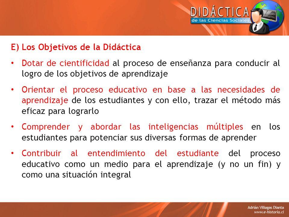 E) Los Objetivos de la Didáctica Dotar de cientificidad al proceso de enseñanza para conducir al logro de los objetivos de aprendizaje Orientar el pro