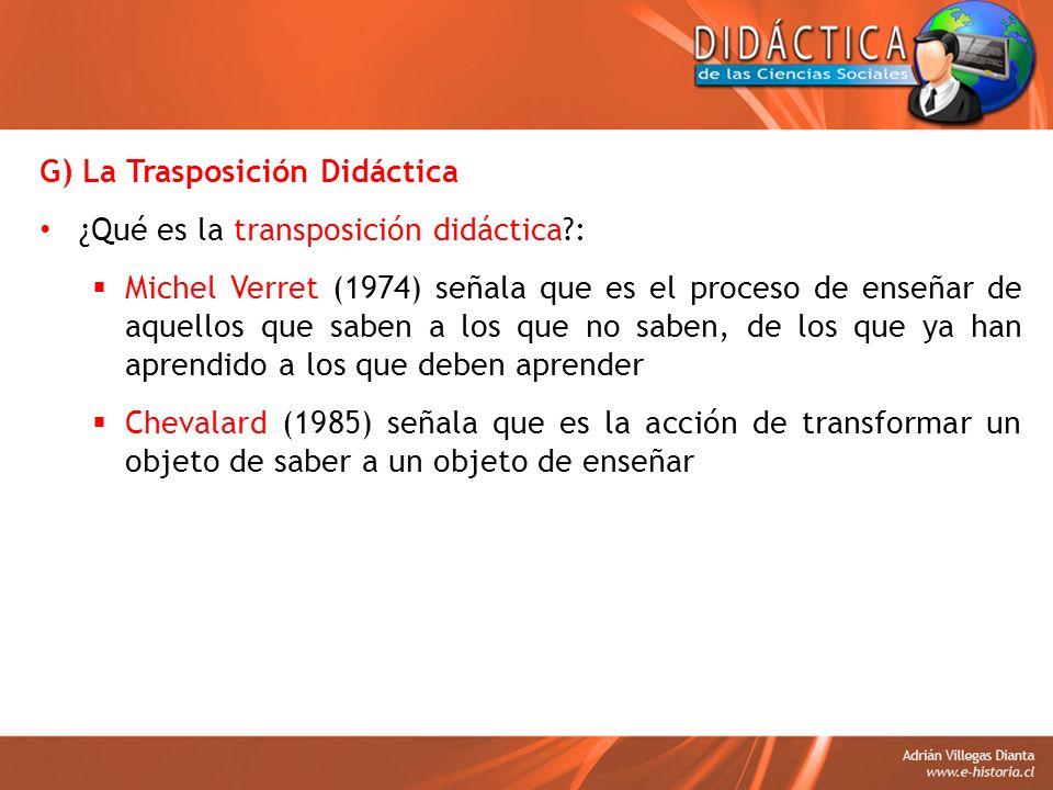 G) La Trasposición Didáctica ¿Qué es la transposición didáctica?: Michel Verret (1974) señala que es el proceso de enseñar de aquellos que saben a los