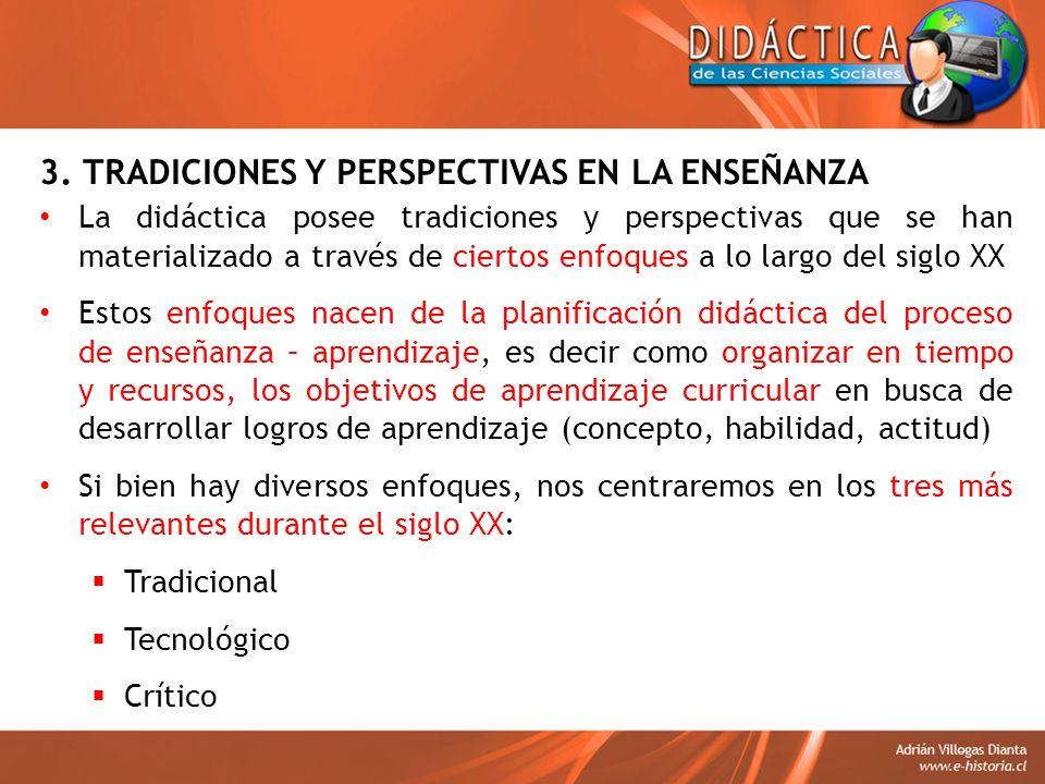 3. TRADICIONES Y PERSPECTIVAS EN LA ENSEÑANZA La didáctica posee tradiciones y perspectivas que se han materializado a través de ciertos enfoques a lo