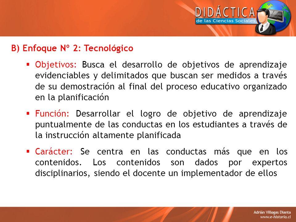 B) Enfoque Nº 2: Tecnológico Objetivos: Busca el desarrollo de objetivos de aprendizaje evidenciables y delimitados que buscan ser medidos a través de