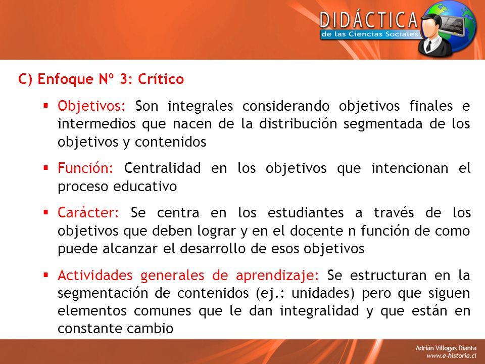 C) Enfoque Nº 3: Crítico Objetivos: Son integrales considerando objetivos finales e intermedios que nacen de la distribución segmentada de los objetiv