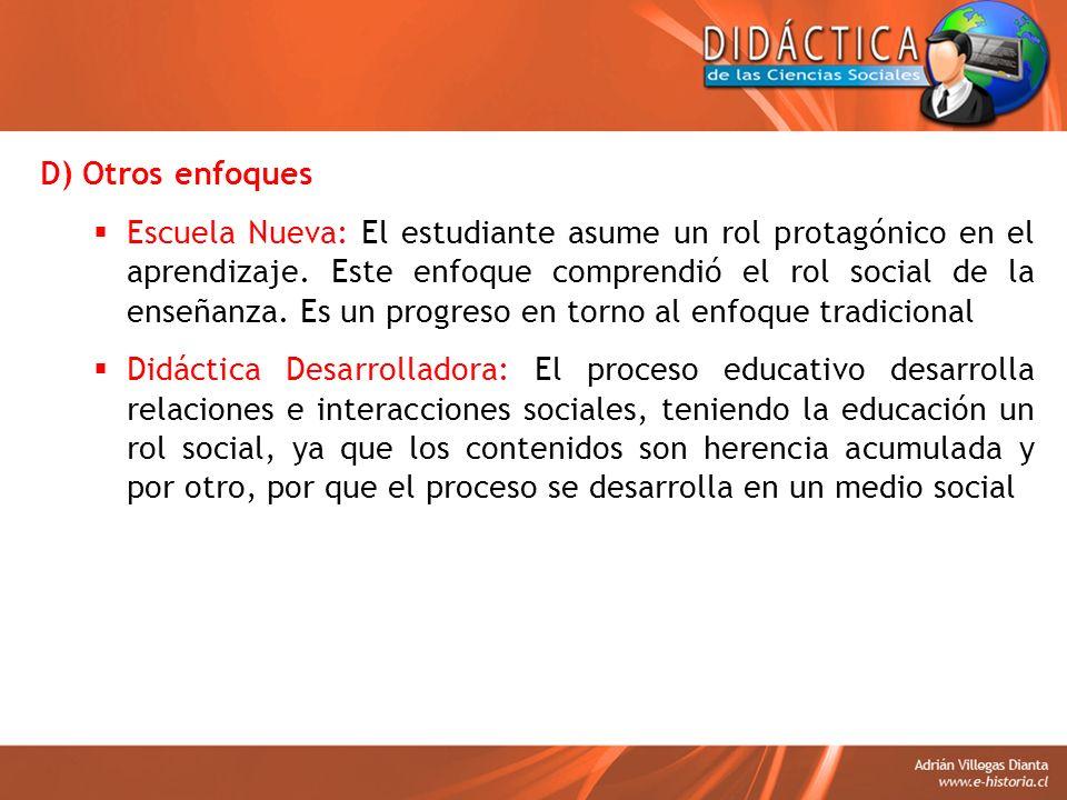 D) Otros enfoques Escuela Nueva: El estudiante asume un rol protagónico en el aprendizaje. Este enfoque comprendió el rol social de la enseñanza. Es u