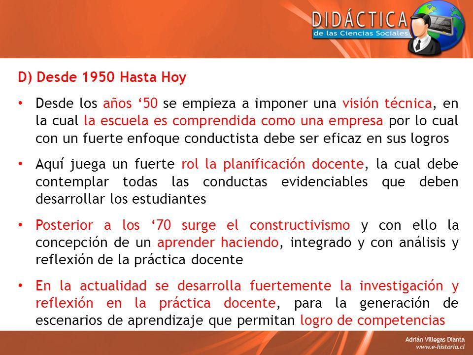 D) Desde 1950 Hasta Hoy Desde los años 50 se empieza a imponer una visión técnica, en la cual la escuela es comprendida como una empresa por lo cual c