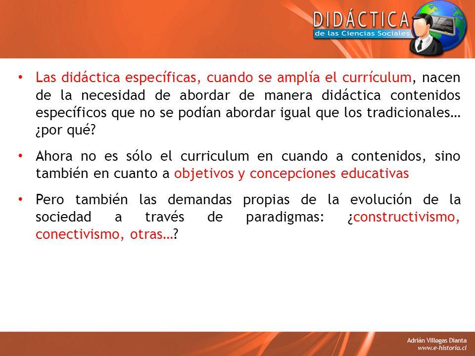 Las didáctica específicas, cuando se amplía el currículum, nacen de la necesidad de abordar de manera didáctica contenidos específicos que no se podía