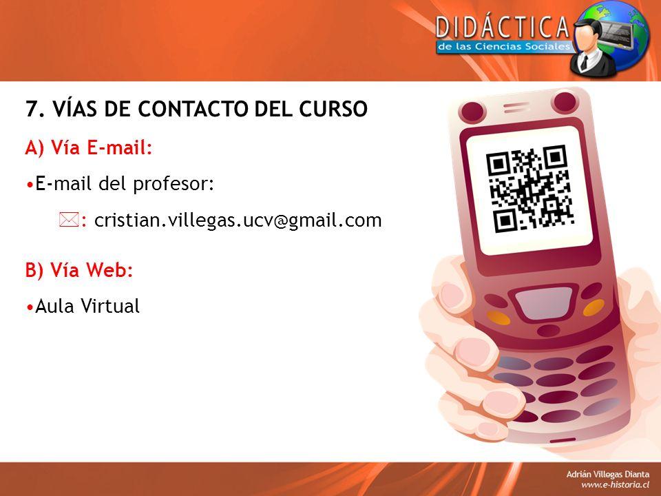 7. VÍAS DE CONTACTO DEL CURSO A) Vía E-mail: E-mail del profesor: : cristian.villegas.ucv@gmail.com B) Vía Web: Aula Virtual