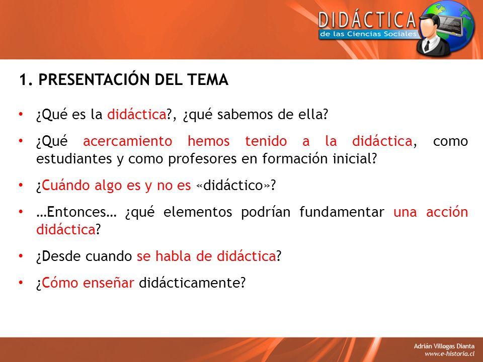 1. PRESENTACIÓN DEL TEMA ¿Qué es la didáctica?, ¿qué sabemos de ella? ¿Qué acercamiento hemos tenido a la didáctica, como estudiantes y como profesore