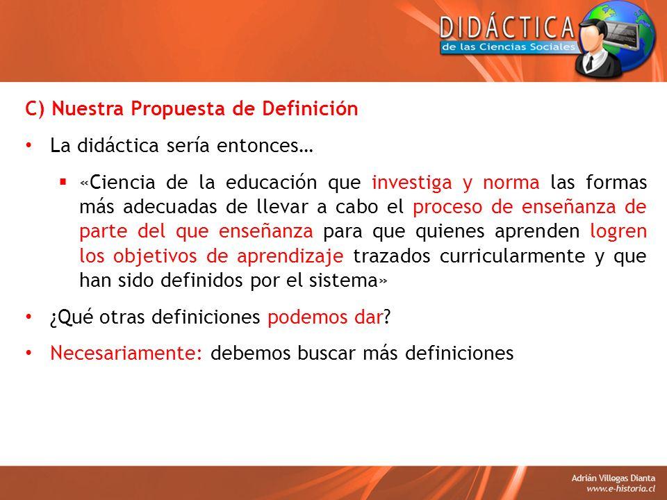 C) Nuestra Propuesta de Definición La didáctica sería entonces… «Ciencia de la educación que investiga y norma las formas más adecuadas de llevar a ca