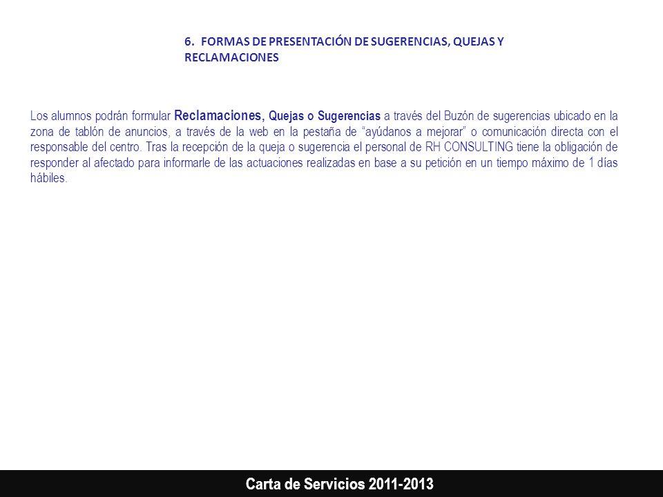 Carta de Servicios 2011-2013 Los alumnos podrán formular Reclamaciones, Quejas o Sugerencias a través del Buzón de sugerencias ubicado en la zona de t
