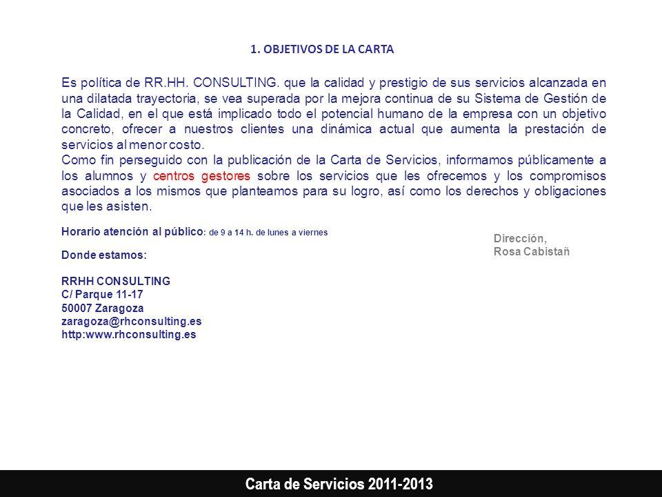 Carta de Servicios 2011-2013 Es política de RR.HH. CONSULTING. que la calidad y prestigio de sus servicios alcanzada en una dilatada trayectoria, se v
