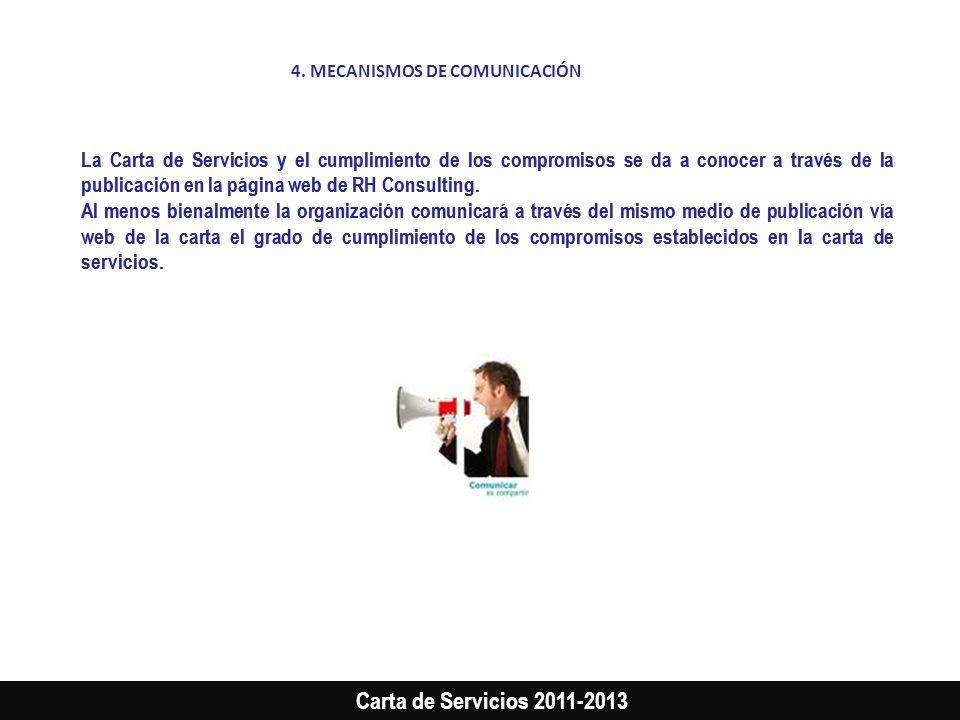 Carta de Servicios 2011-2013 La Carta de Servicios y el cumplimiento de los compromisos se da a conocer a través de la publicación en la página web de