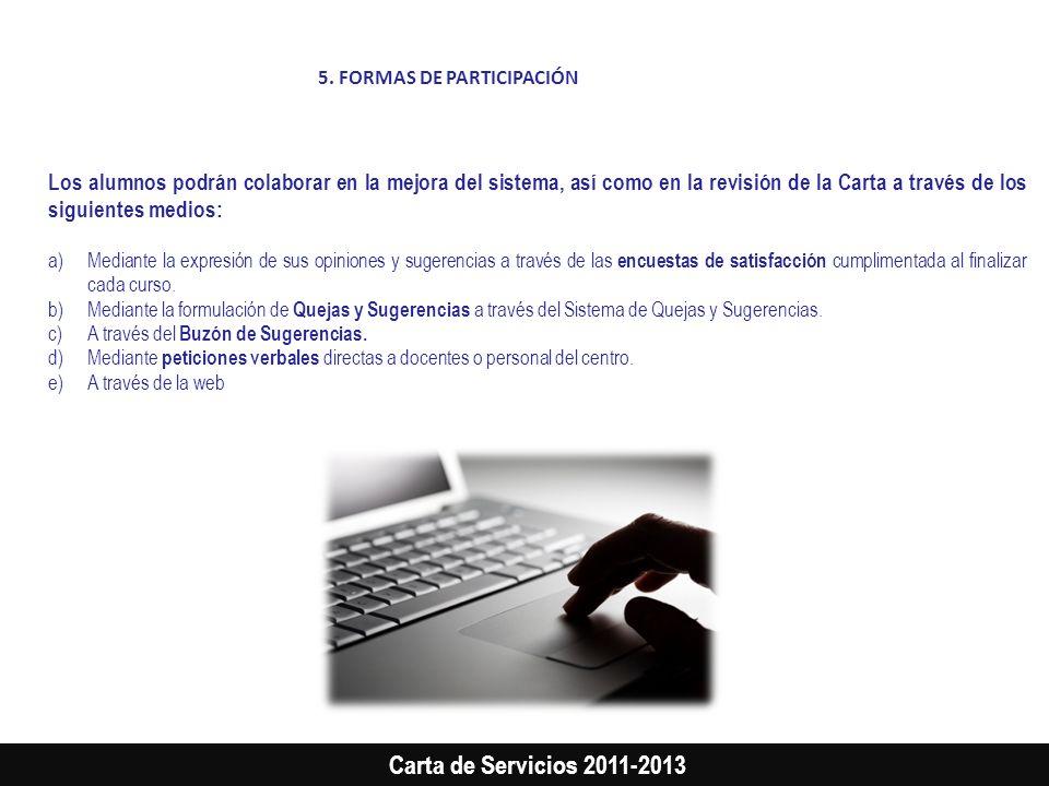 Carta de Servicios 2011-2013 Los alumnos podrán colaborar en la mejora del sistema, así como en la revisión de la Carta a través de los siguientes med