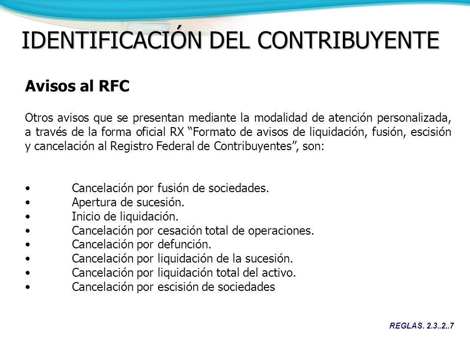 REGLAS. 2.3..2..7 IDENTIFICACIÓN DEL CONTRIBUYENTE Avisos al RFC Otros avisos que se presentan mediante la modalidad de atención personalizada, a trav