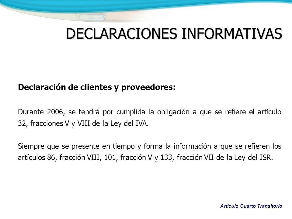 Declaración de clientes y proveedores: Durante 2006, se tendrá por cumplida la obligación a que se refiere el artículo 32, fracciones V y VIII de la Ley del IVA.
