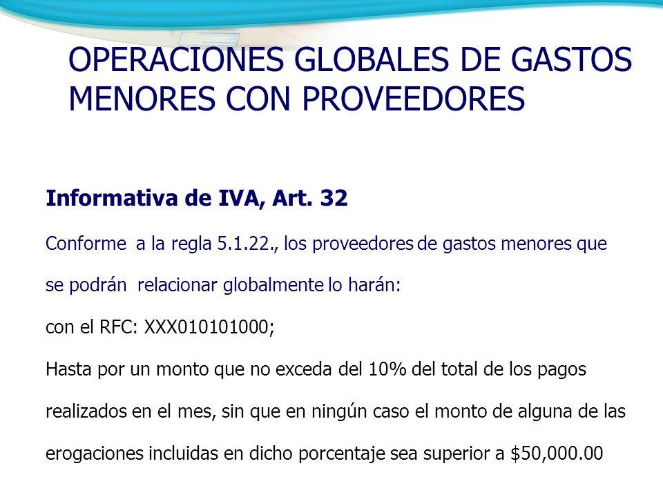Informativa de IVA, Art. 32 Conforme a la regla 5.1.22., los proveedores de gastos menores que se podrán relacionar globalmente lo harán: con el RFC: