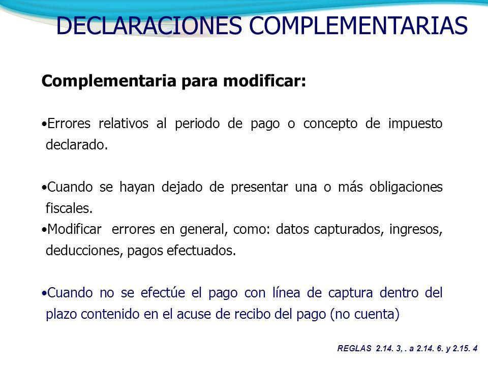 DECLARACIONES COMPLEMENTARIAS Errores relativos al periodo de pago o concepto de impuesto declarado. Cuando se hayan dejado de presentar una o más obl