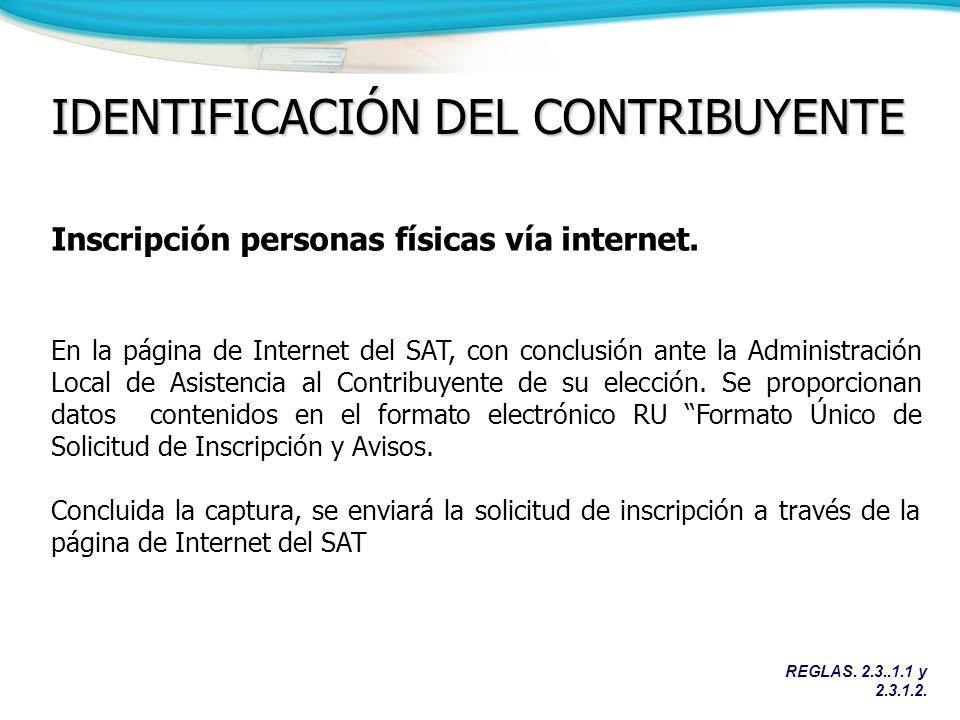 REGLAS. 2.3..1.1 y 2.3.1.2. IDENTIFICACIÓN DEL CONTRIBUYENTE Inscripción personas físicas vía internet. En la página de Internet del SAT, con conclusi