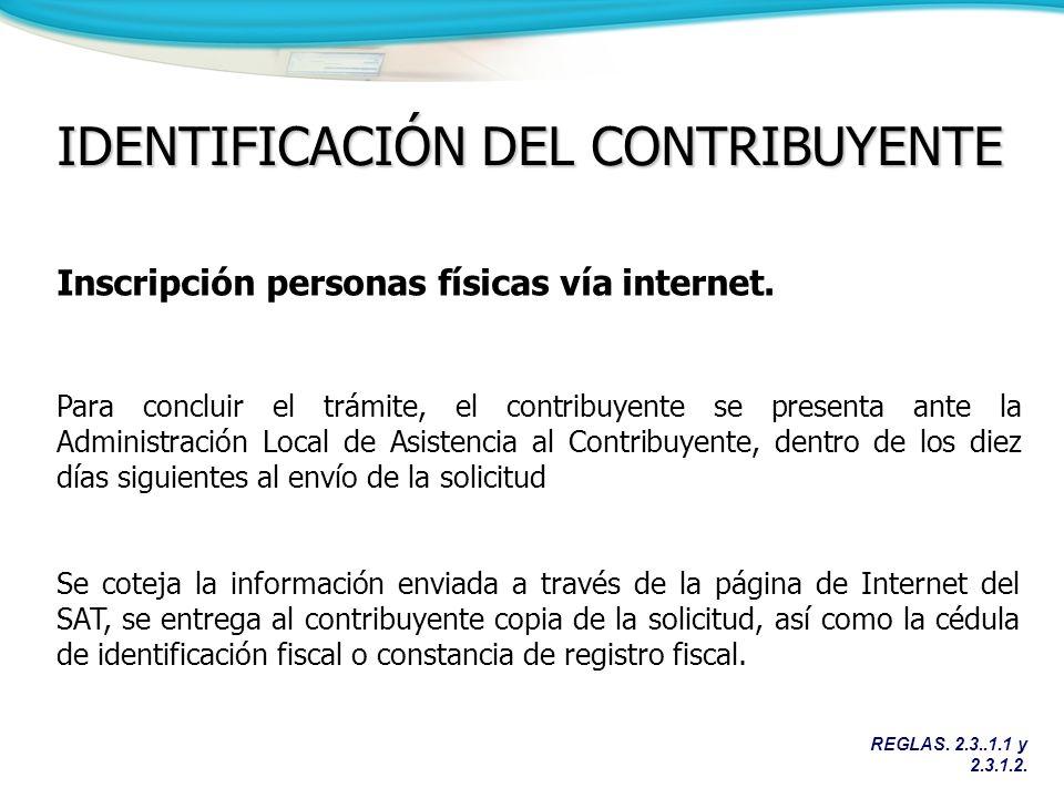 REGLAS. 2.3..1.1 y 2.3.1.2. IDENTIFICACIÓN DEL CONTRIBUYENTE Inscripción personas físicas vía internet. Para concluir el trámite, el contribuyente se