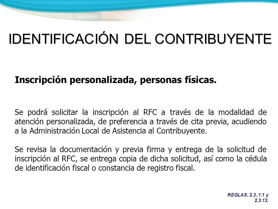 REGLAS. 2.3..1.1 y 2.3.13. IDENTIFICACIÓN DEL CONTRIBUYENTE Inscripción personalizada, personas físicas. Se podrá solicitar la inscripción al RFC a tr