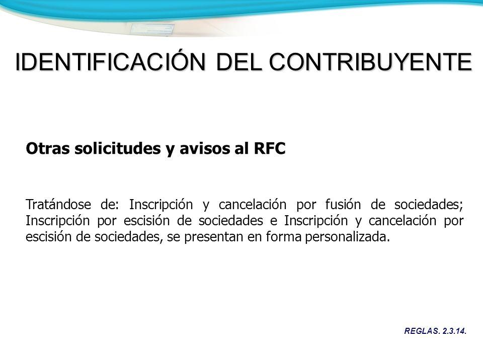 REGLAS. 2.3.14. IDENTIFICACIÓN DEL CONTRIBUYENTE Otras solicitudes y avisos al RFC Tratándose de: Inscripción y cancelación por fusión de sociedades;