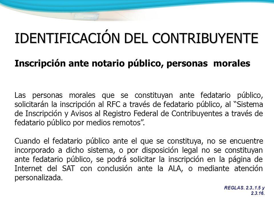 REGLAS. 2.3..1.5 y 2.3.16. IDENTIFICACIÓN DEL CONTRIBUYENTE Inscripción ante notario público, personas morales Las personas morales que se constituyan