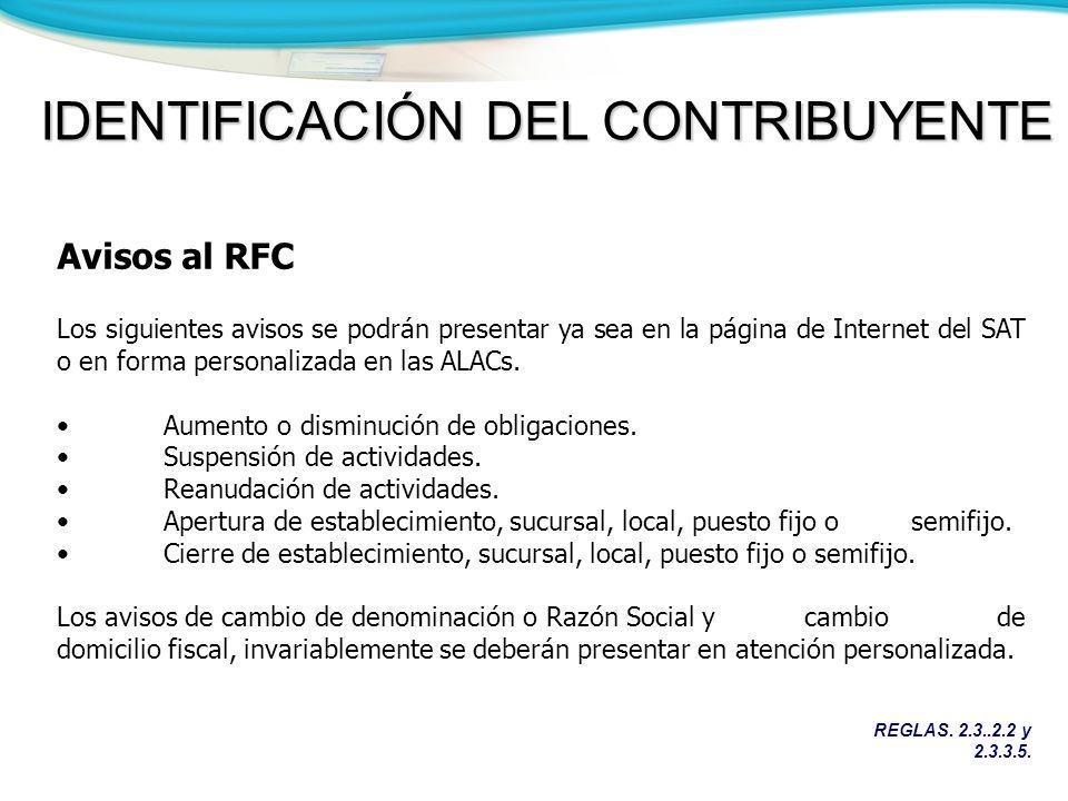 REGLAS. 2.3..2.2 y 2.3.3.5. IDENTIFICACIÓN DEL CONTRIBUYENTE Avisos al RFC Los siguientes avisos se podrán presentar ya sea en la página de Internet d