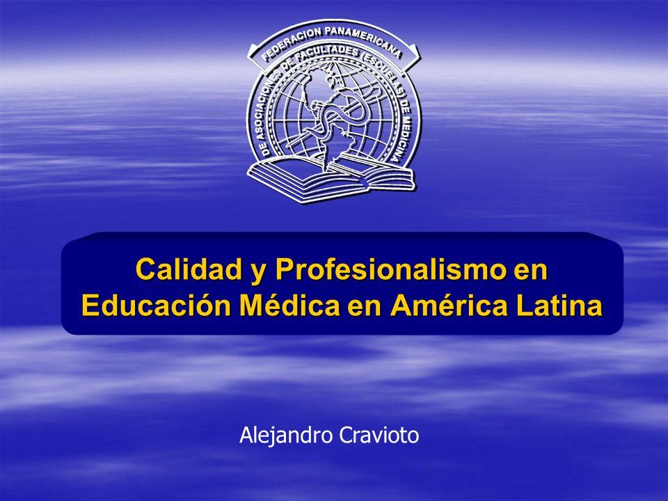 Calidad y Profesionalismo en Educación Médica en América Latina Alejandro Cravioto