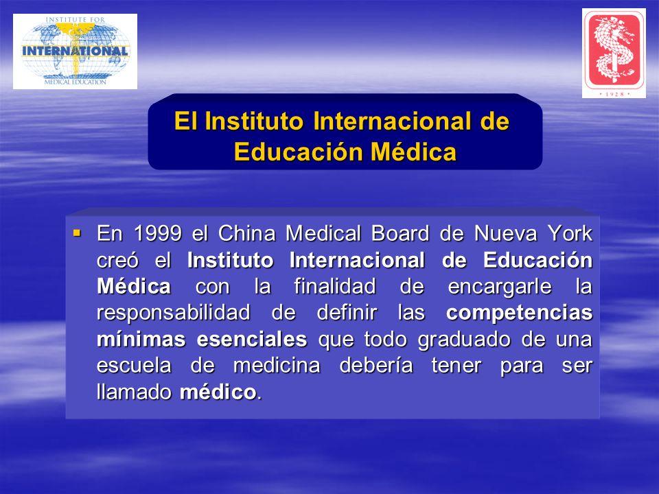 En 1999 el China Medical Board de Nueva York creó el Instituto Internacional de Educación Médica con la finalidad de encargarle la responsabilidad de definir las competencias mínimas esenciales que todo graduado de una escuela de medicina debería tener para ser llamado médico.