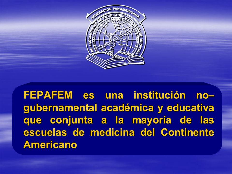 FEPAFEM es una institución no– gubernamental académica y educativa que conjunta a la mayoría de las escuelas de medicina del Continente Americano