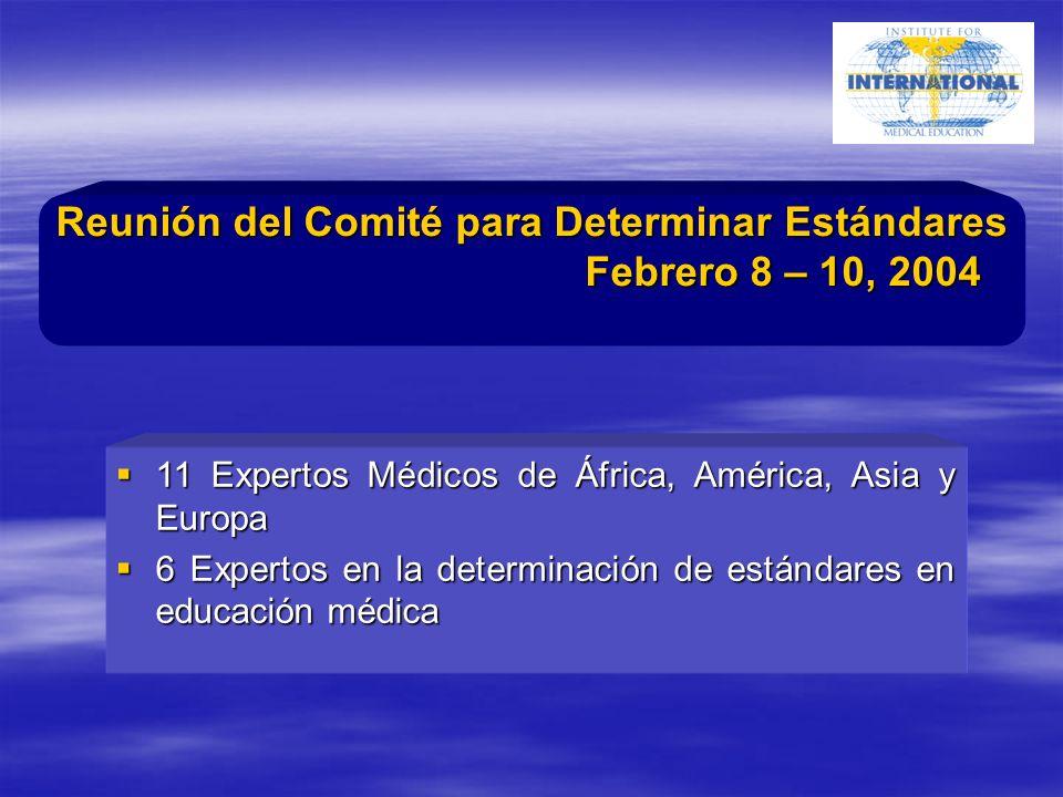 11 Expertos Médicos de África, América, Asia y Europa 11 Expertos Médicos de África, América, Asia y Europa 6 Expertos en la determinación de estándares en educación médica 6 Expertos en la determinación de estándares en educación médica Reunión del Comité para Determinar Estándares Febrero 8 – 10, 2004 Febrero 8 – 10, 2004