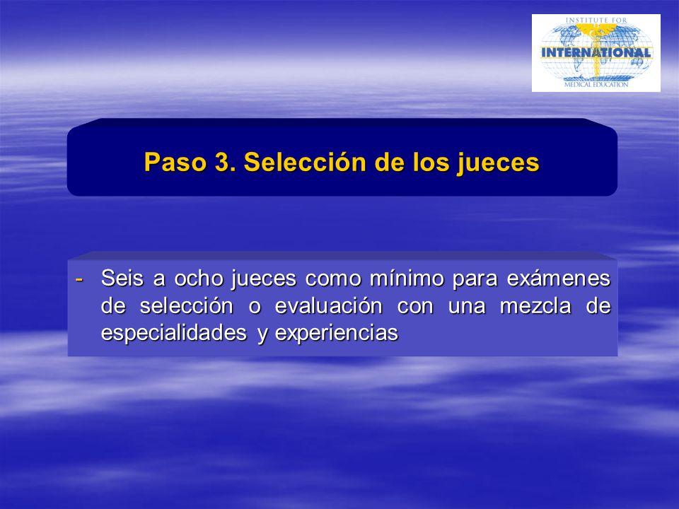 -Seis a ocho jueces como mínimo para exámenes de selección o evaluación con una mezcla de especialidades y experiencias Paso 3.