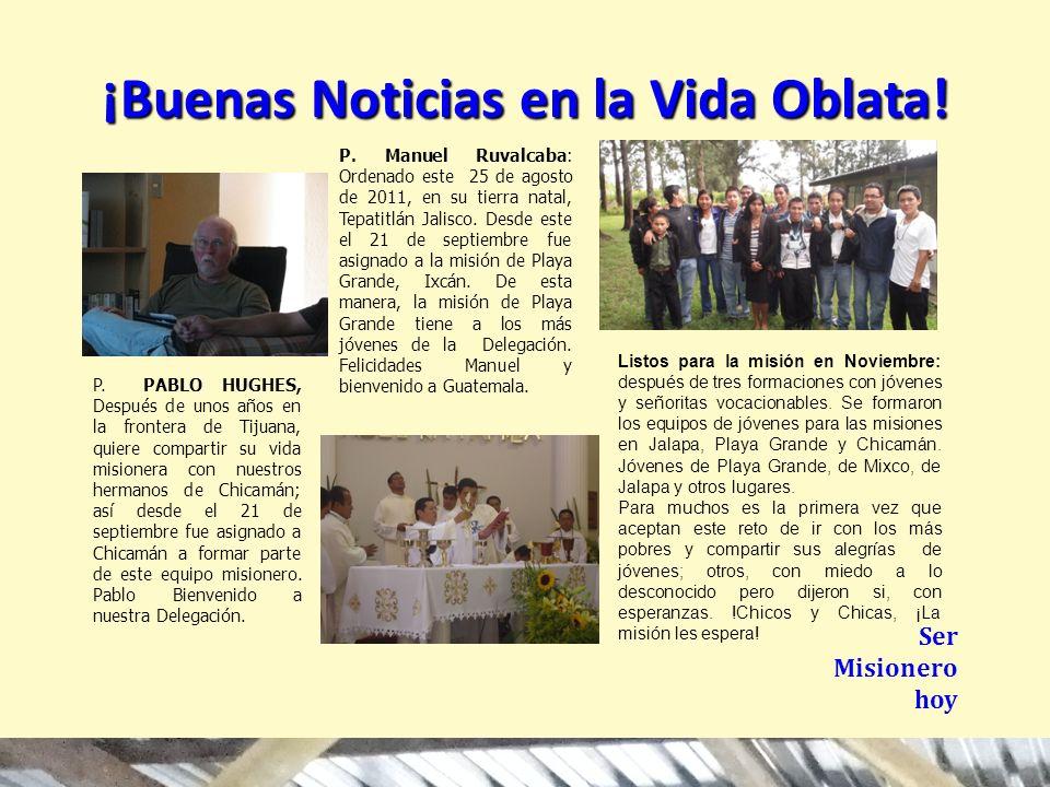 ¡Buenas Noticias en la Vida Oblata! Ser Misionero hoy P. PABLO HUGHES, Después de unos años en la frontera de Tijuana, quiere compartir su vida mision