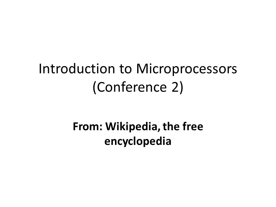 Introduction to Microprocessors (Conference 2) From: Wikipedia, the free encyclopedia