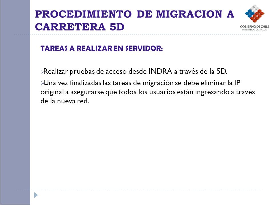 TAREAS A REALIZAR EN SERVIDOR: Realizar pruebas de acceso desde INDRA a través de la 5D. Una vez finalizadas las tareas de migración se debe eliminar