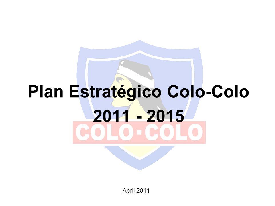 Plan Estratégico Colo-Colo 2011 - 2015 Abril 2011