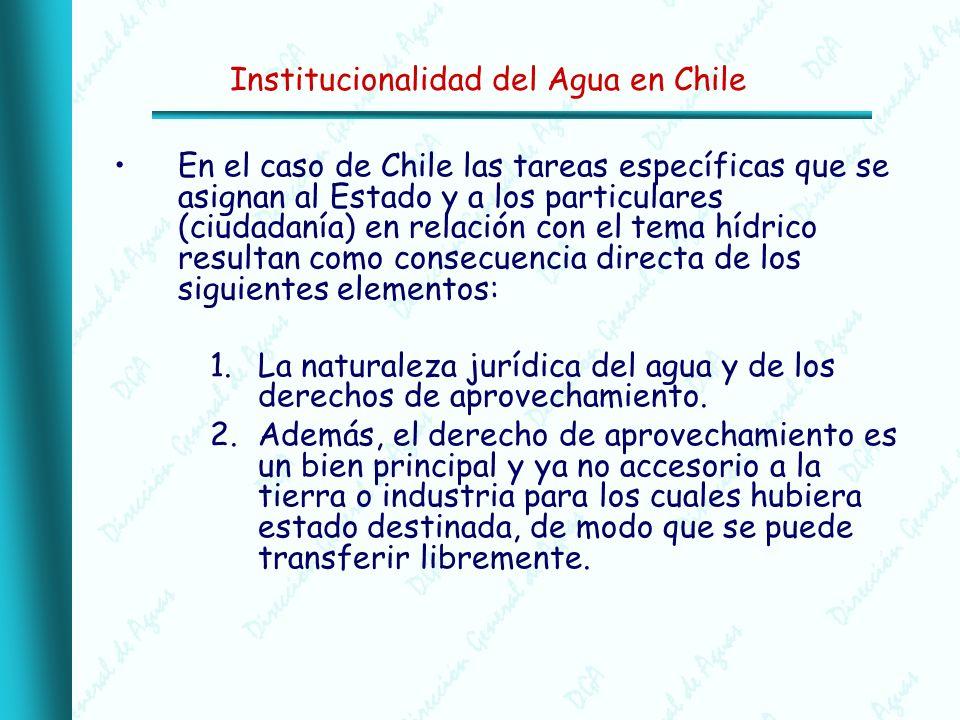 Institucionalidad del Agua en Chile En el caso de Chile las tareas específicas que se asignan al Estado y a los particulares (ciudadanía) en relación con el tema hídrico resultan como consecuencia directa de los siguientes elementos: 1.La naturaleza jurídica del agua y de los derechos de aprovechamiento.