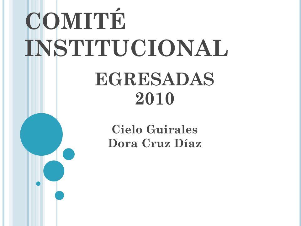 COMITÉ INSTITUCIONAL EGRESADAS 2010 Cielo Guirales Dora Cruz Díaz