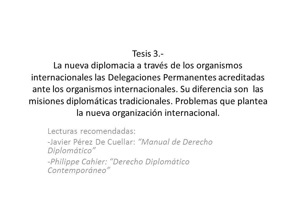 Tesis 3.- La nueva diplomacia a través de los organismos internacionales las Delegaciones Permanentes acreditadas ante los organismos internacionales.