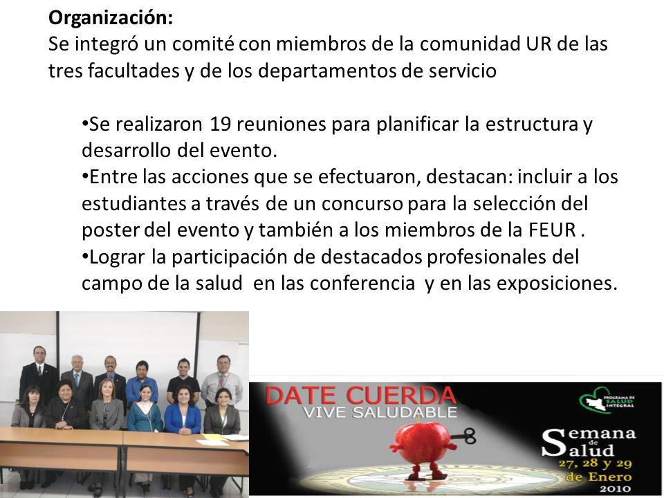 Organización: Se integró un comité con miembros de la comunidad UR de las tres facultades y de los departamentos de servicio Se realizaron 19 reuniones para planificar la estructura y desarrollo del evento.