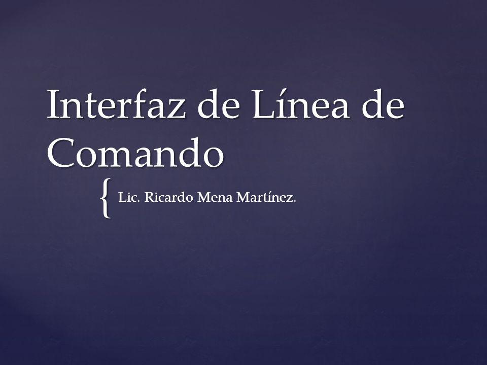{ Interfaz de Línea de Comando Lic. Ricardo Mena Martínez.