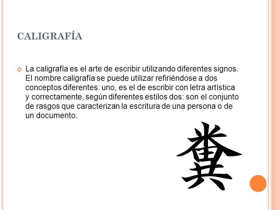 CALIGRAFÍA La caligrafía es el arte de escribir utilizando diferentes signos.