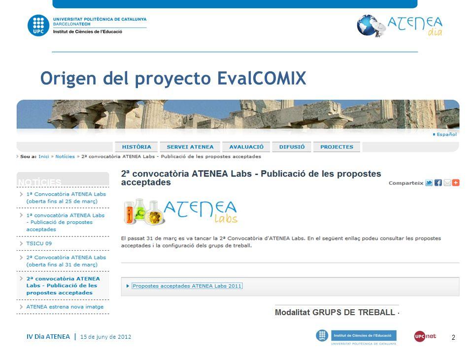 IV Dia ATENEA   15 de juny de 2012 3 Origen del proyecto EvalCOMIX