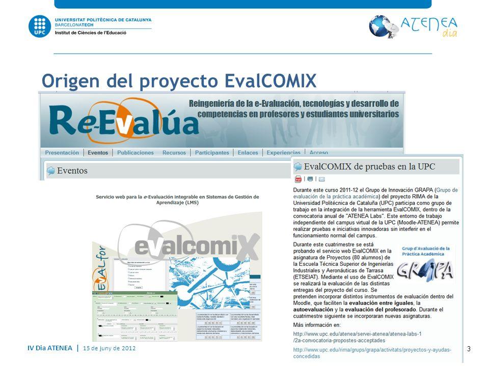 IV Dia ATENEA   15 de juny de 2012 Descripción general de EvalCOMIX Es una aplicación Web de código abierto independiente de cualquier otra que permite: El diseño y gestión versátil de instrumentos de evaluación como listas de control, escalas de valoración y rúbricas.